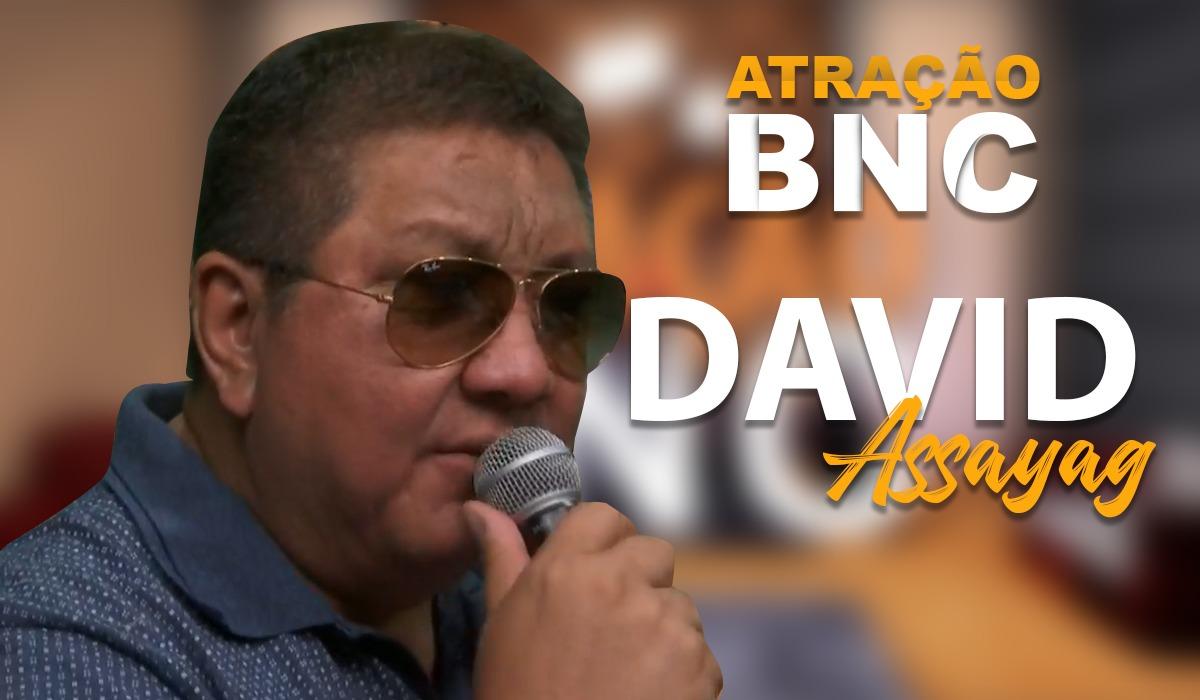 ATRAÇÃO BNC | Apresenta David Assayag.